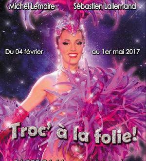 Troc..à la folie samedi 3 mars à 20h00. La nouvelle revue de la troupe du Trocadéro